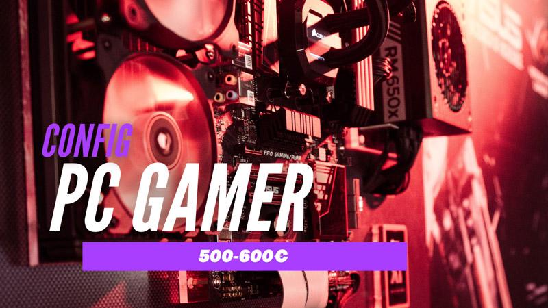 config pc gamer 500-600€